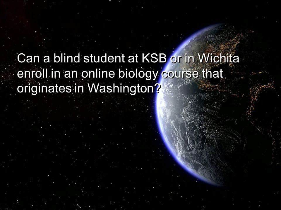 Can a blind student at KSB or in Wichita enroll in an online biology course that originates in Washington