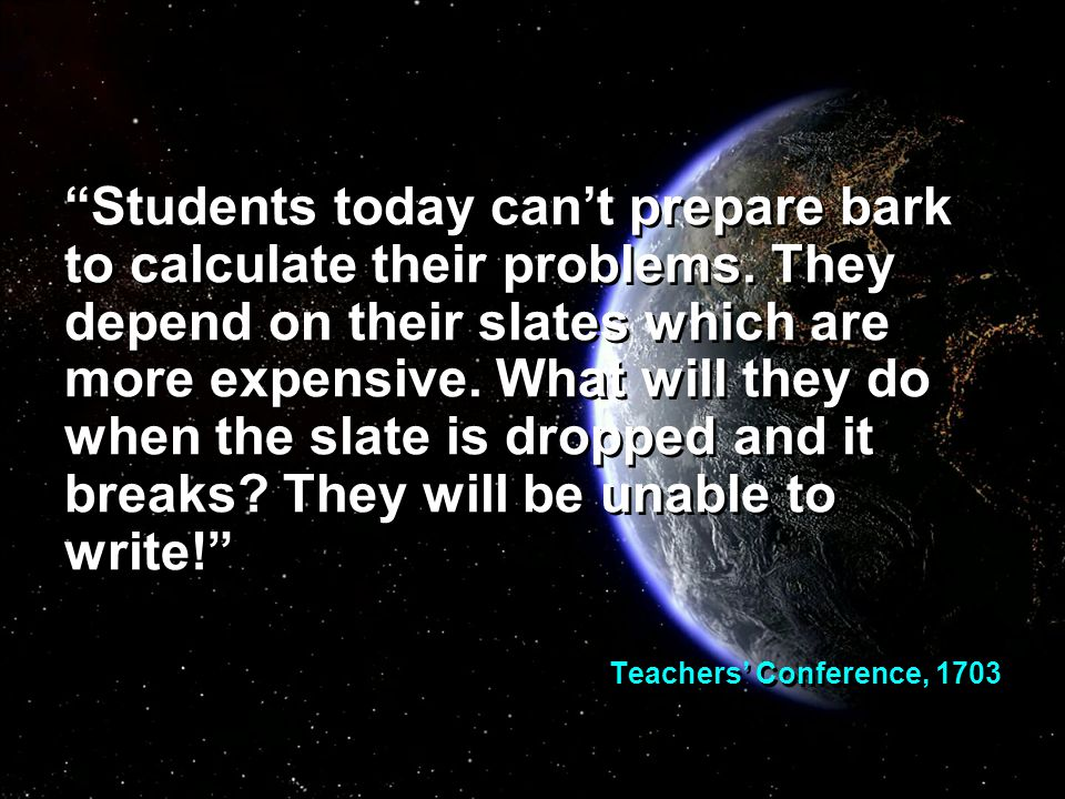 Students today can't prepare bark to calculate their problems.