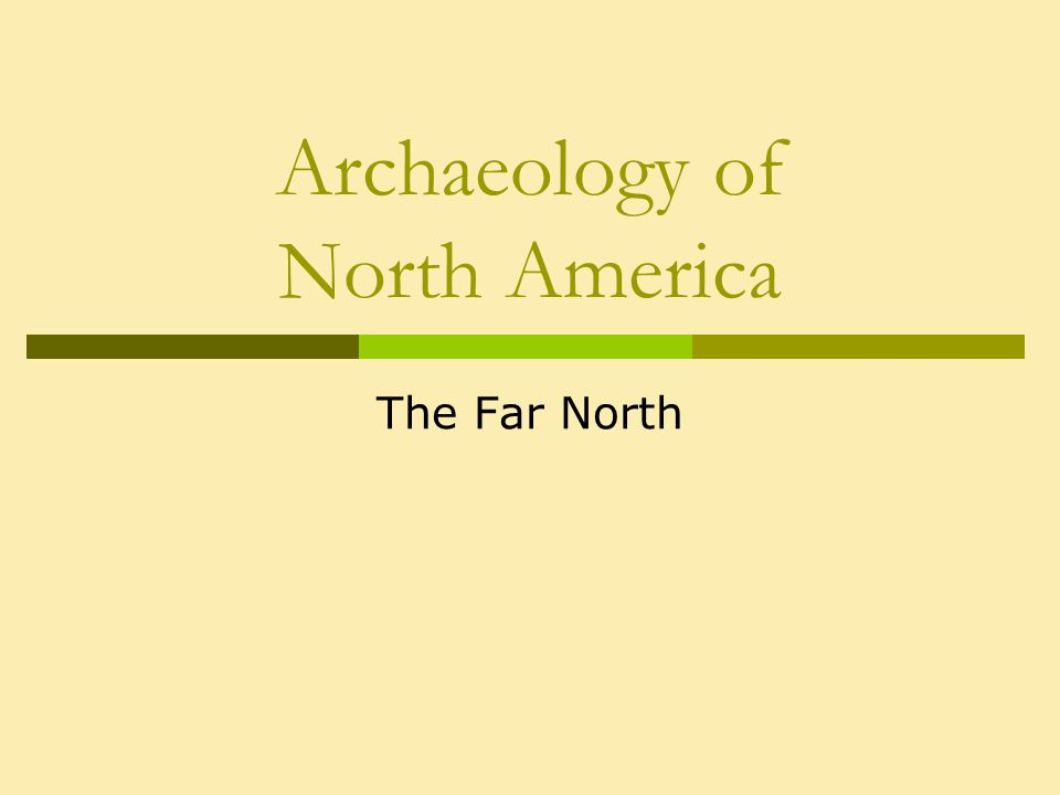 Archaeology of North America The Far North