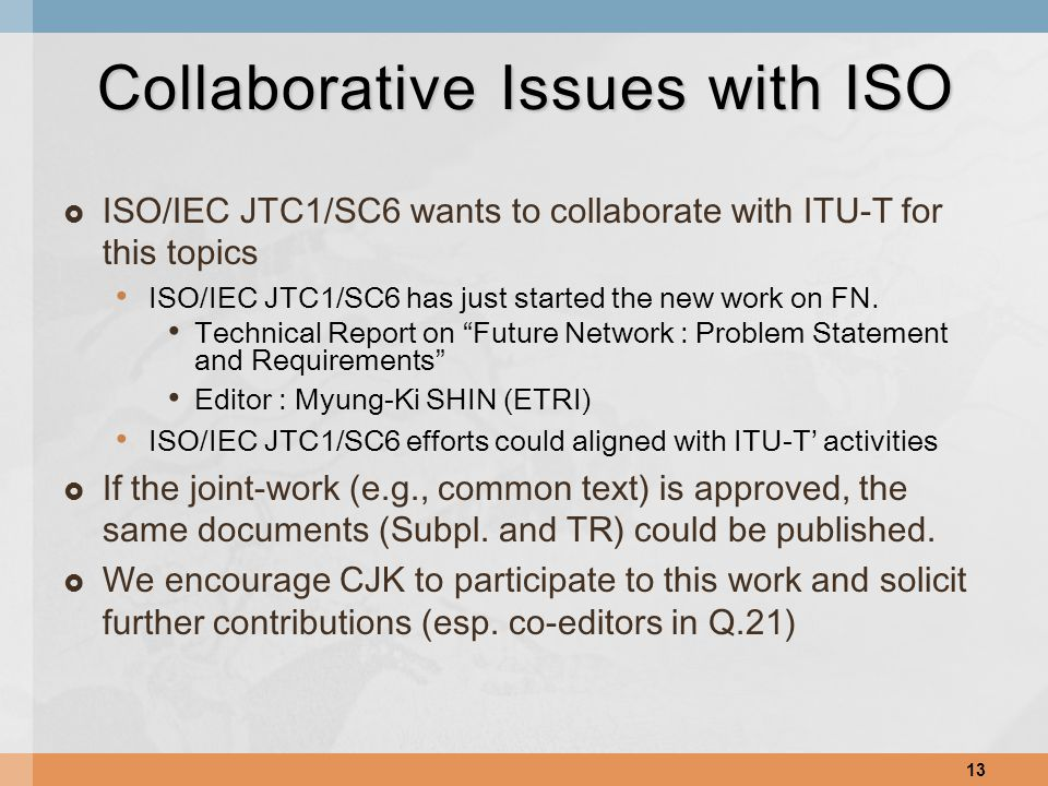  ISO/IEC JTC1/SC6 wants to collaborate with ITU-T for this topics ISO/IEC JTC1/SC6 has just started the new work on FN.