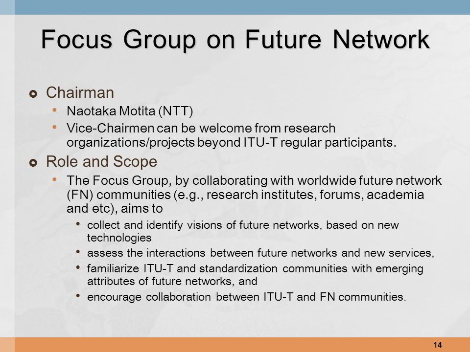  Chairman Naotaka Motita (NTT) Vice-Chairmen can be welcome from research organizations/projects beyond ITU-T regular participants.