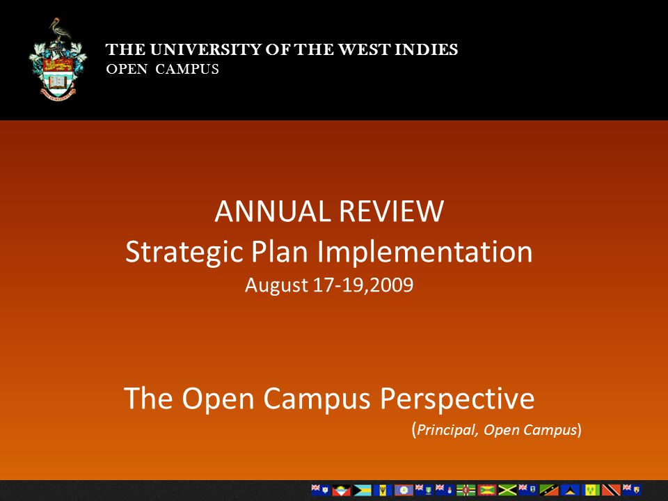 THE UNIVERSITY OF THE WEST INDIES OPEN CAMPUS THE UNIVERSITY OF THE WEST INDIES OPEN CAMPUS ANNUAL REVIEW Strategic Plan Implementation August 17-19,2