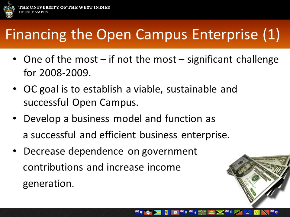 THE UNIVERSITY OF THE WEST INDIES OPEN CAMPUS Financing the Open Campus Enterprise (1) One of the most – if not the most – significant challenge for 2008-2009.