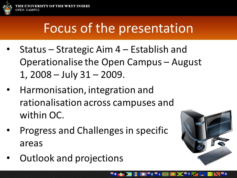 THE UNIVERSITY OF THE WEST INDIES OPEN CAMPUS Focus of the presentation Status – Strategic Aim 4 – Establish and Operationalise the Open Campus – Augu
