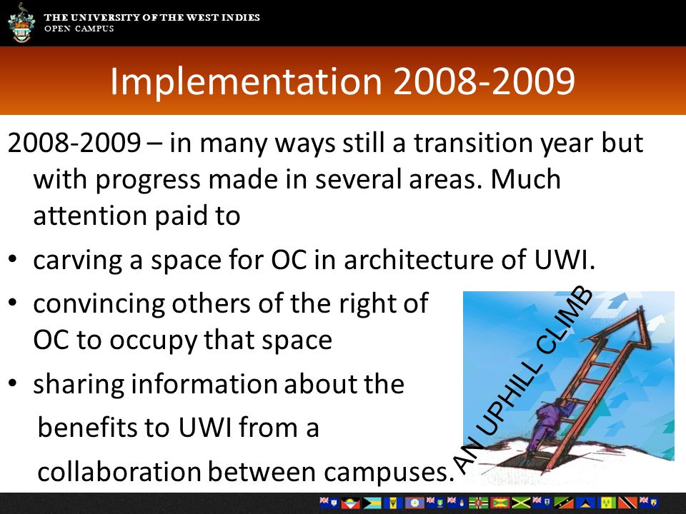 THE UNIVERSITY OF THE WEST INDIES OPEN CAMPUS Implementation 2008-2009 2008-2009 – in many ways still a transition year but with progress made in seve