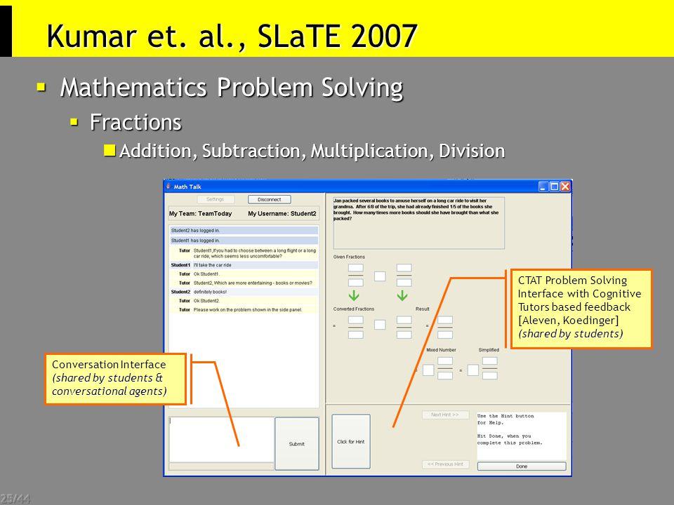 25/44 Kumar et. al., SLaTE 2007  Mathematics Problem Solving  Fractions Addition, Subtraction, Multiplication, Division Addition, Subtraction, Multi