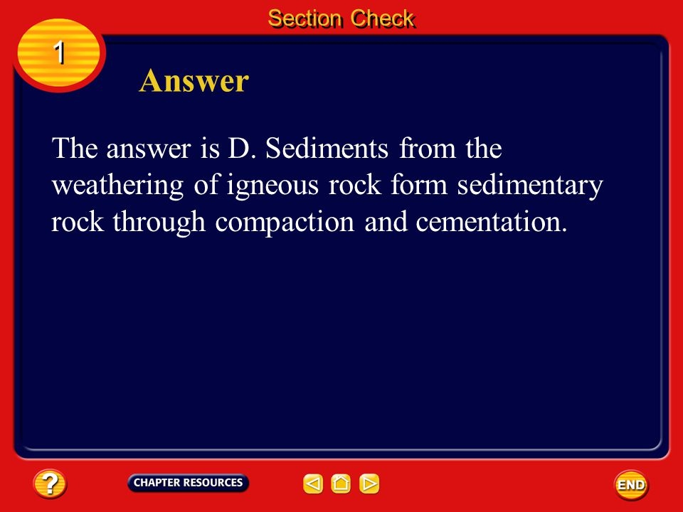 Section Check 1 1 Question 2 Weathering and erosion of igneous rocks produces material that can become __________ rock. A. magma B. metamorphic C. mor