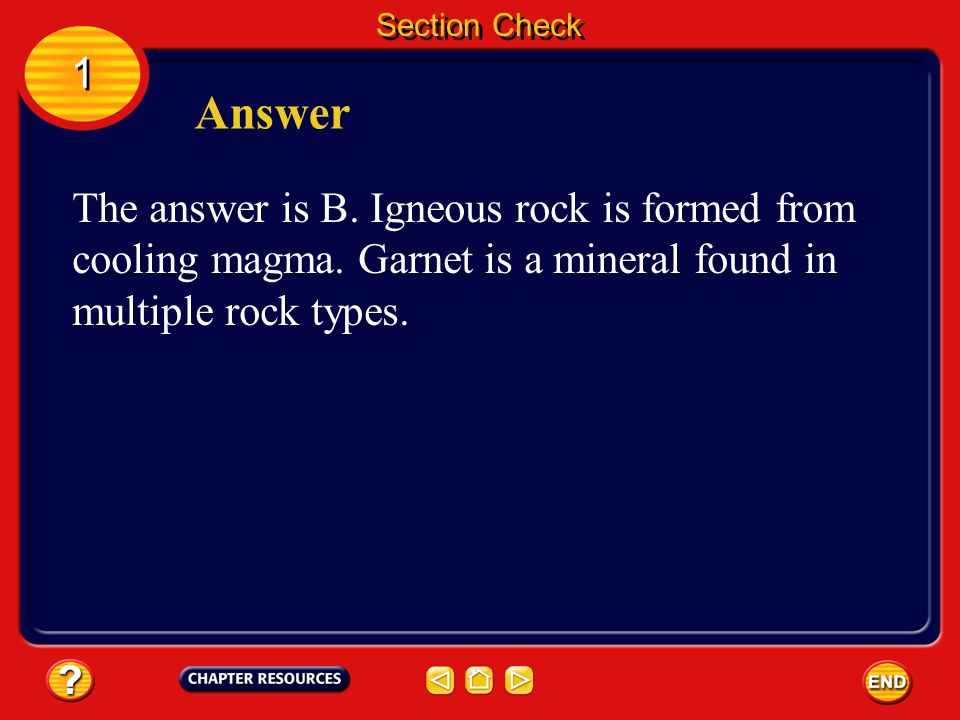 Section Check 1 1 Question 3 Which is formed by cooling magma? A. garnet B. igneous C. metamorphic D. sedimentary