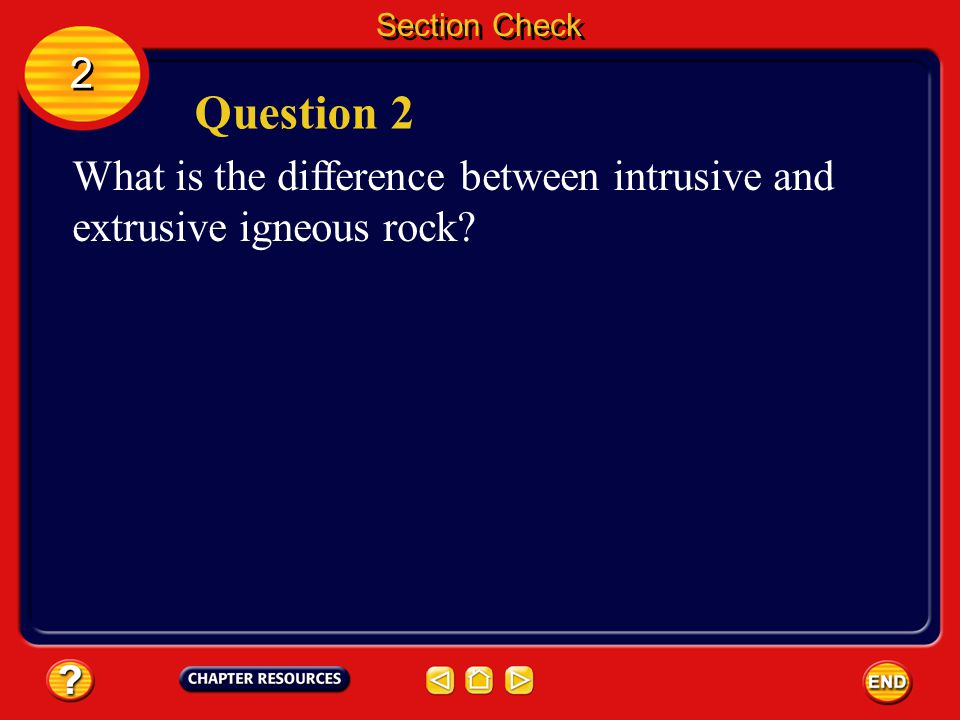 Section Check 2 2 Answer The answer is A. If igneous rock is melted, it changes to magma.
