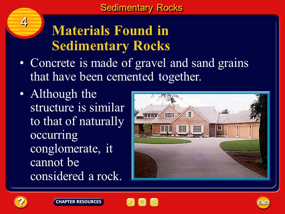 Materials Found in Sedimentary Rocks The gravel-sized sediments in conglomerate and breccia can consist of any type of rock or mineral, including quar