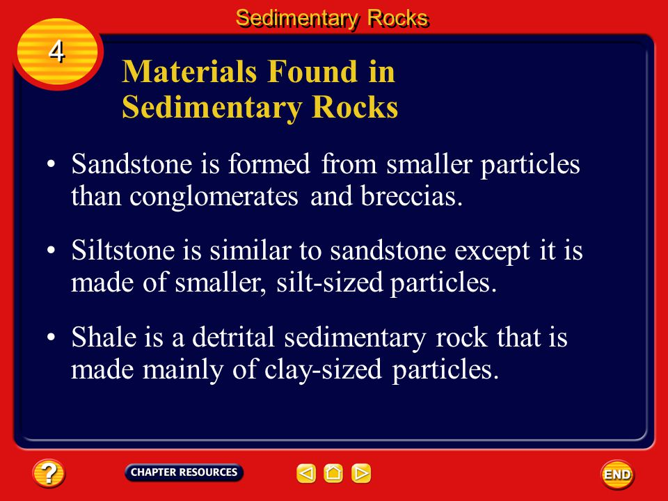 Materials Found in Sedimentary Rocks Concrete is made of gravel and sand grains that have been cemented together. Sedimentary Rocks 4 4 Although the s