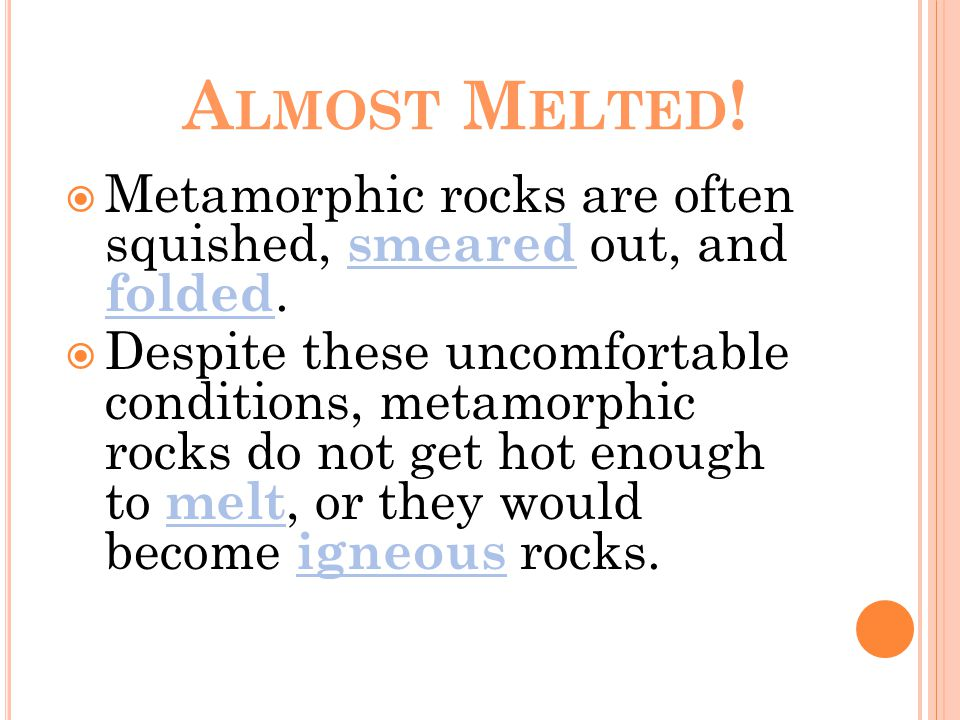 A LMOST M ELTED .  Metamorphic rocks are often squished, smeared out, and folded.