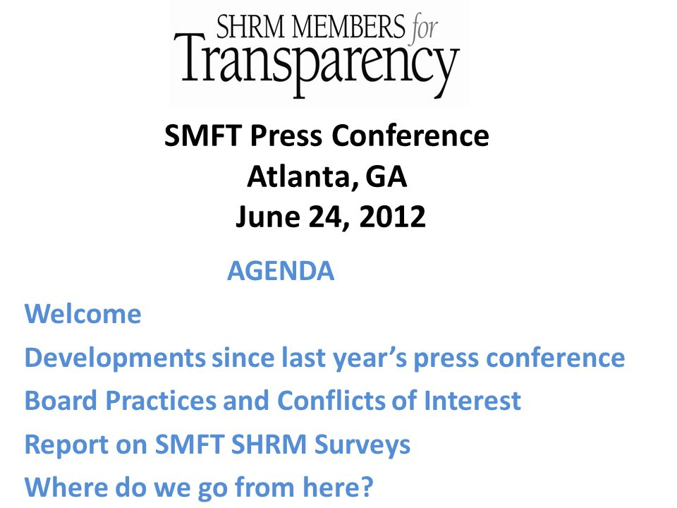 SMFT Press Conference Atlanta, GA June 24, 2012 AGENDA Welcome Developments since last year's press conference Board Practices and Conflicts of Interest Report on SMFT SHRM Surveys Where do we go from here?
