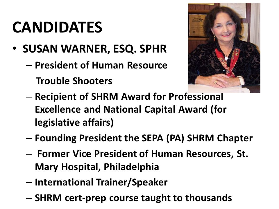 CANDIDATES SUSAN WARNER, ESQ. SPHR – President of Human Resource Trouble Shooters – Recipient of SHRM Award for Professional Excellence and National C