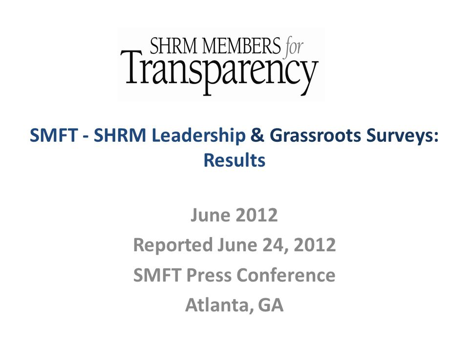 SMFT - SHRM Leadership & Grassroots Surveys: Results June 2012 Reported June 24, 2012 SMFT Press Conference Atlanta, GA