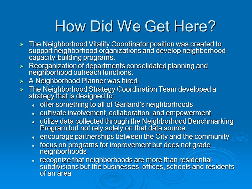 How Did We Get Here?  The Neighborhood Vitality Coordinator position was created to support neighborhood organizations and develop neighborhood capac