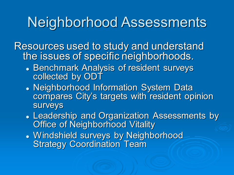 Neighborhood Assessments Resources used to study and understand the issues of specific neighborhoods. Benchmark Analysis of resident surveys collected