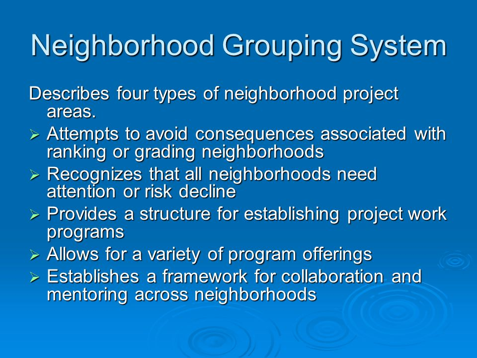 Neighborhood Grouping System Describes four types of neighborhood project areas.