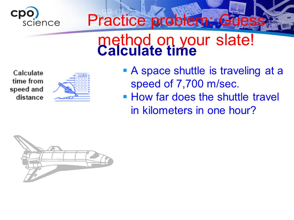 Calculate distance  How far do you go if you drive for 2 hours at a speed of 100 kilometers per hour.