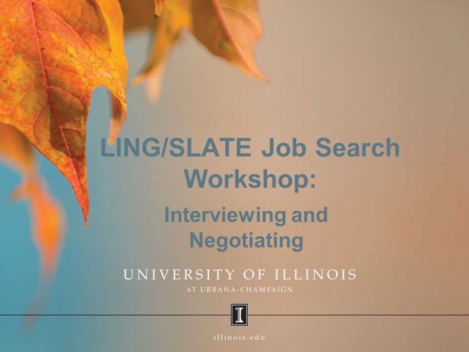 LING/SLATE Job Search Workshop: Interviewing and Negotiating