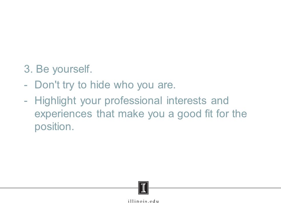 3. Be yourself. -Don t try to hide who you are.