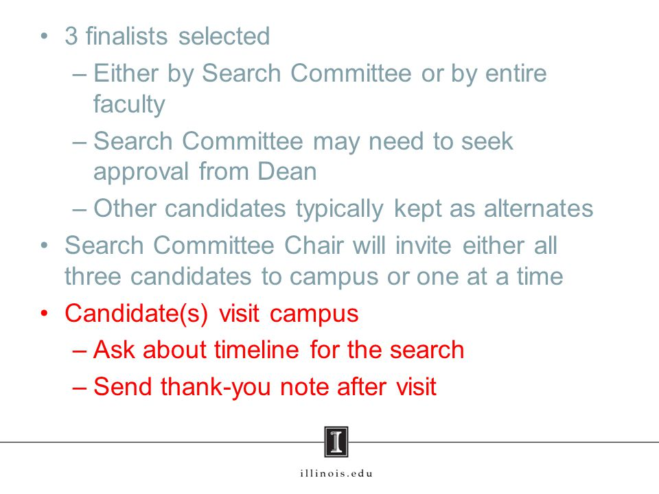 3 finalists selected –Either by Search Committee or by entire faculty –Search Committee may need to seek approval from Dean –Other candidates typicall