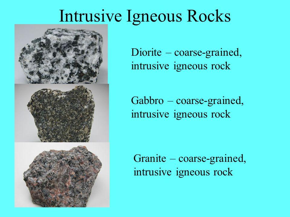 Intrusive Igneous Rocks Diorite – coarse-grained, intrusive igneous rock Gabbro – coarse-grained, intrusive igneous rock Granite – coarse-grained, intrusive igneous rock