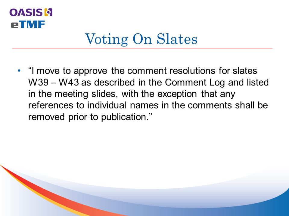 I move to approve the comment resolutions for slates W39 – W43 as described in the Comment Log and listed in the meeting slides, with the exception that any references to individual names in the comments shall be removed prior to publication. Voting On Slates