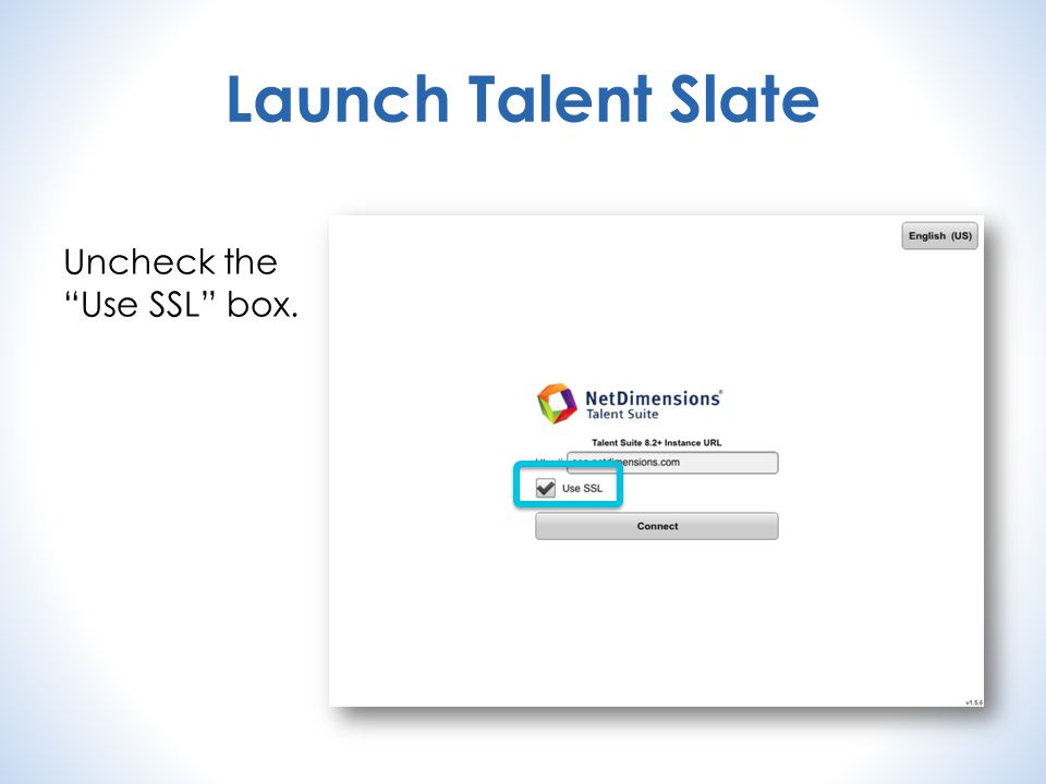 Launch Talent Slate Uncheck the Use SSL box.