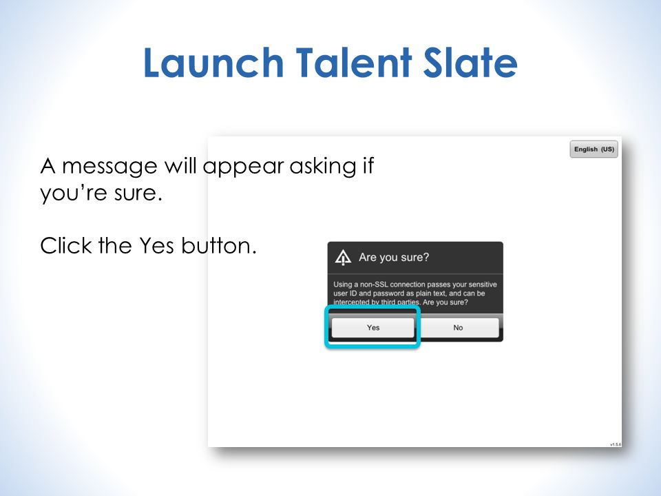 Launch Talent Slate A message will appear asking if you're sure. Click the Yes button.