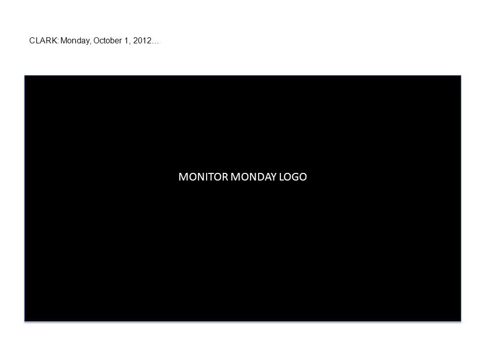 CLARK: Monday, October 1, 2012… MONITOR MONDAY LOGO