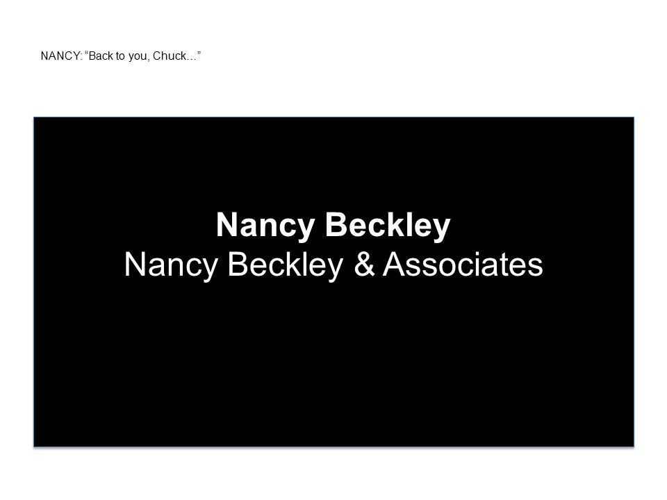 NANCY: Back to you, Chuck… Nancy Beckley Nancy Beckley & Associates