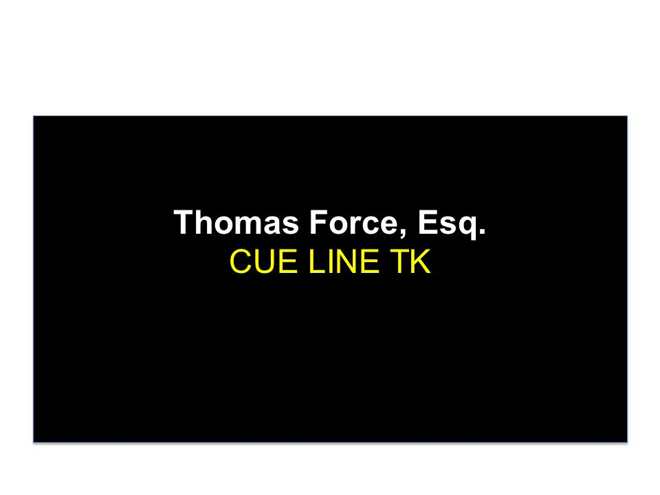Thomas Force, Esq. CUE LINE TK