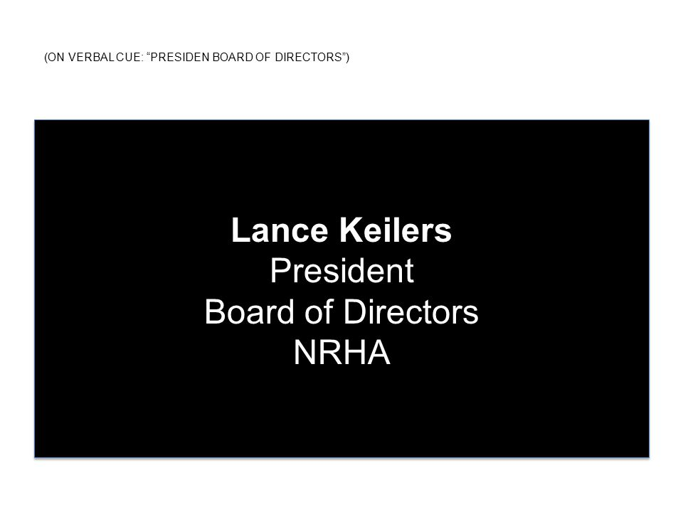 (ON VERBAL CUE: PRESIDEN BOARD OF DIRECTORS ) Lance Keilers President Board of Directors NRHA