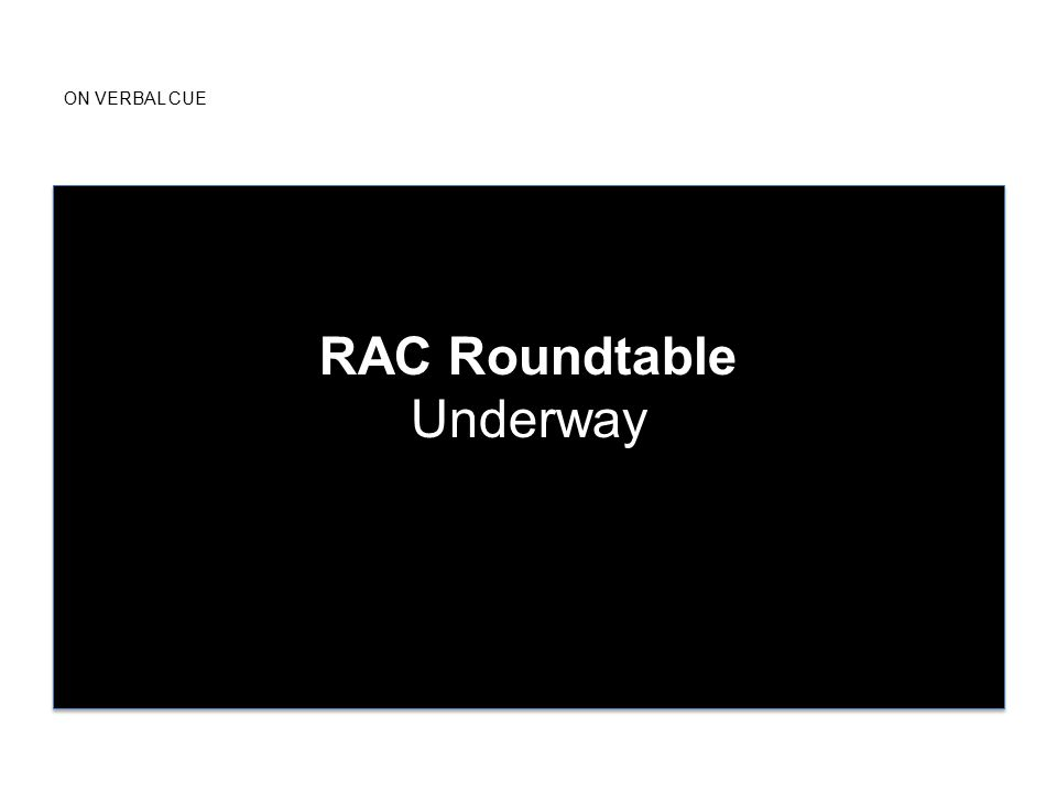 ON VERBAL CUE RAC Roundtable Underway