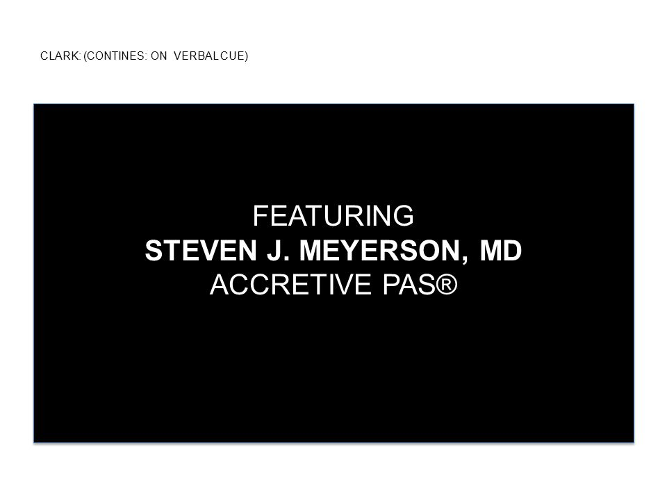 CLARK: (CONTINES: ON VERBAL CUE) FEATURING STEVEN J. MEYERSON, MD ACCRETIVE PAS®