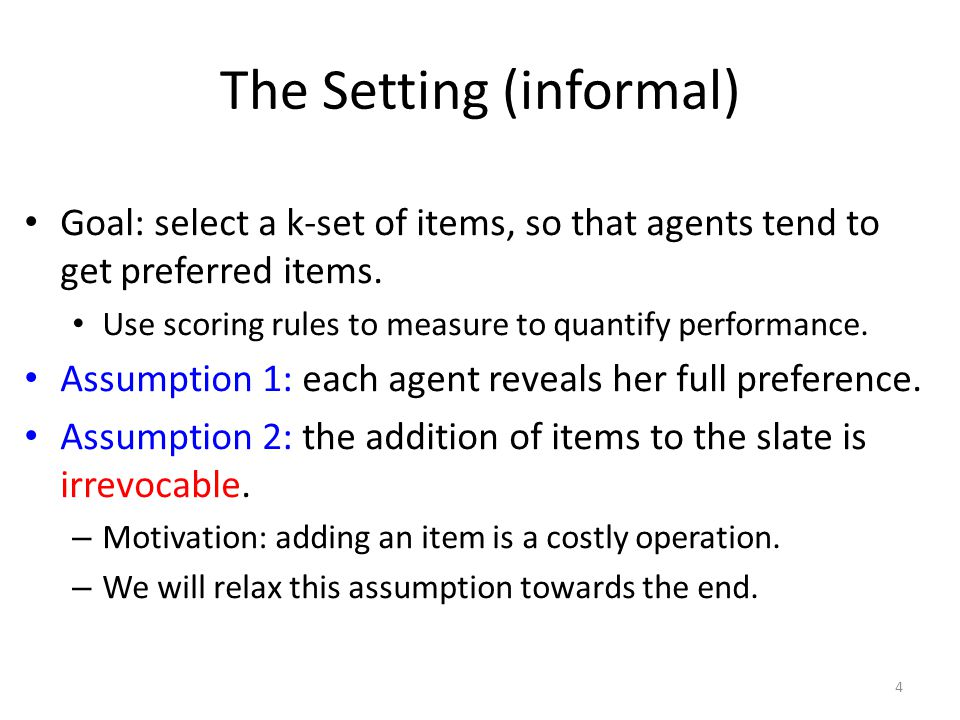 Last Ingredient: Three Models of Input We consider three models of input: 1.Adversarial: an adversarial sets the sequence of preferences (adaptive/non-adaptive).