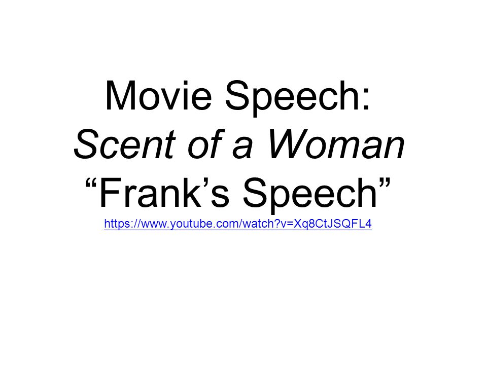 Movie Speech: Scent of a Woman Frank's Speech https://www.youtube.com/watch v=Xq8CtJSQFL4