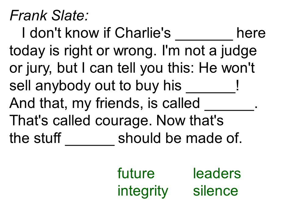 Frank Slate: I don t know if Charlie s _______ here today is right or wrong.