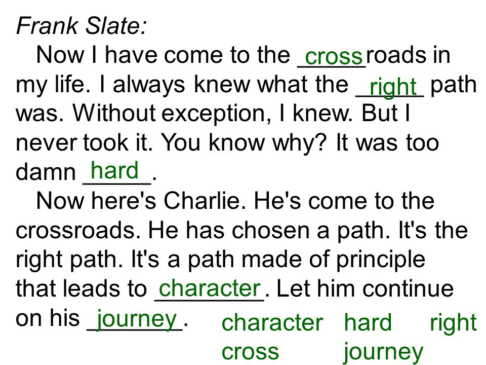 Frank Slate: Now I have come to the _____roads in my life.