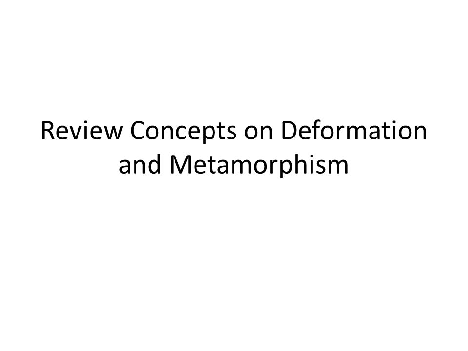 Review Concepts on Deformation and Metamorphism