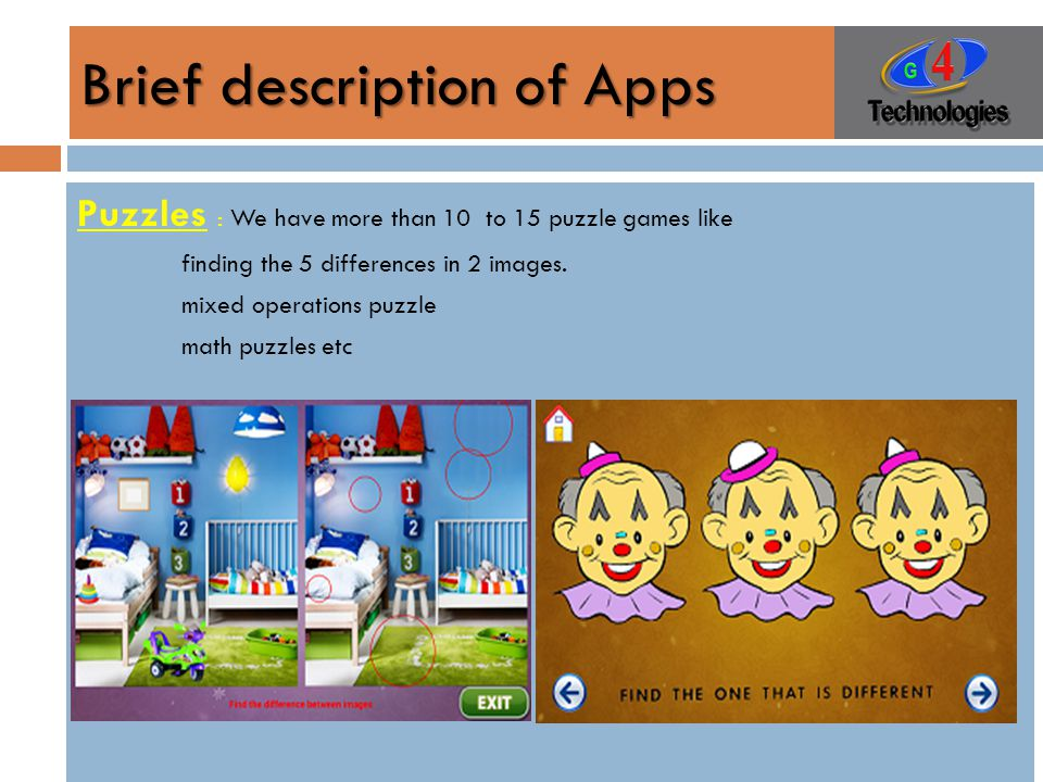 Brief description of Apps Puzzles : We have more than 10 to 15 puzzle games like finding the 5 differences in 2 images.