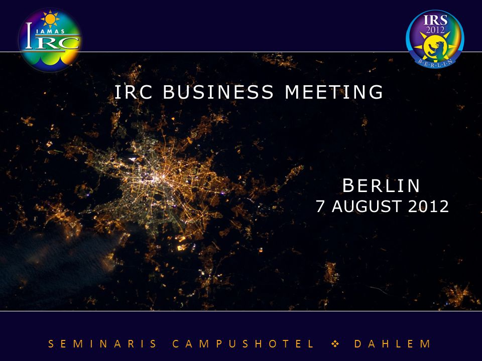 B ERLIN 7 AUGUST 2012 IRC BUSINESS MEETING SEMINARIS CAMPUSHOTEL  DAHLEM