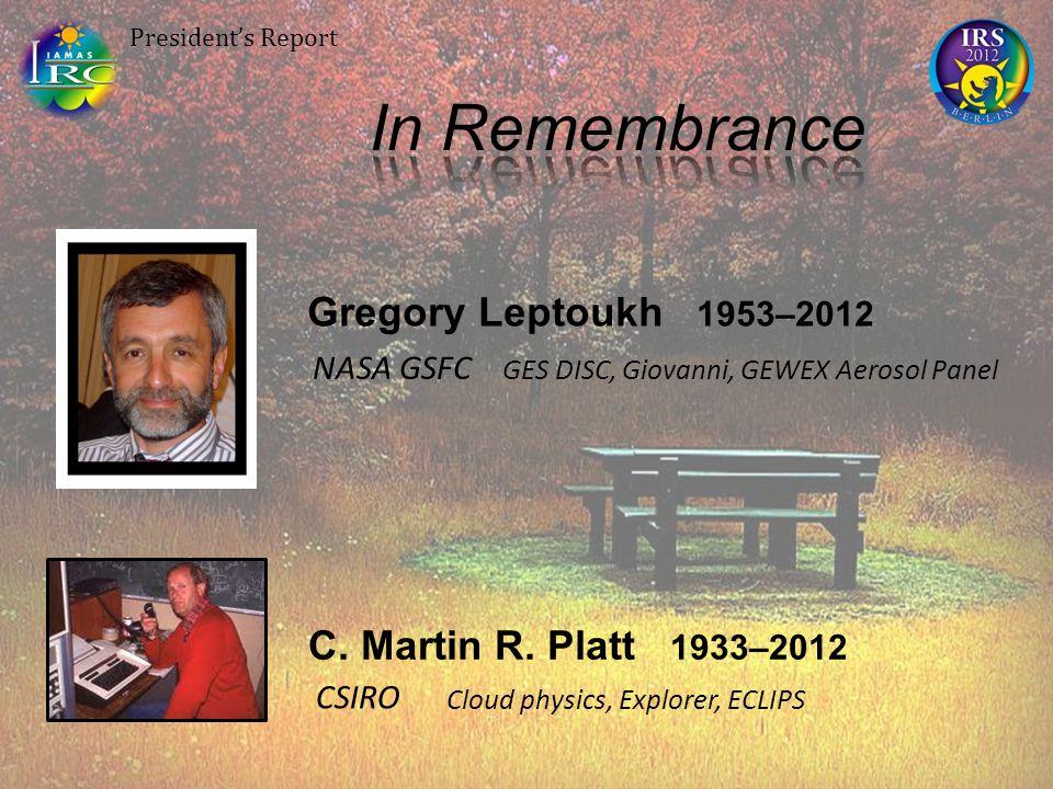 President's Report Gregory Leptoukh 1953–2012 C. Martin R. Platt 1933–2012 NASA GSFC GES DISC, Giovanni, GEWEX Aerosol Panel CSIRO Cloud physics, Expl