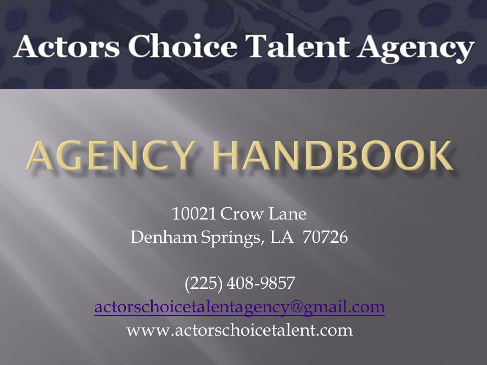 10021 Crow Lane Denham Springs, LA 70726 (225) 408-9857 actorschoicetalentagency@gmail.com www.actorschoicetalent.com