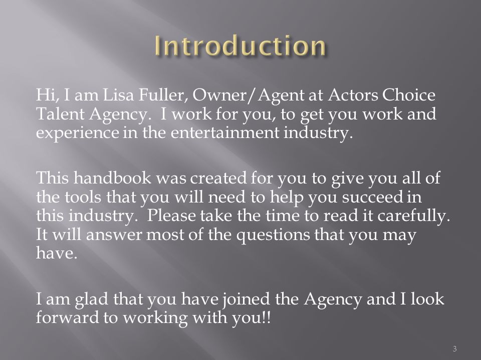 Hi, I am Lisa Fuller, Owner/Agent at Actors Choice Talent Agency. I work for you, to get you work and experience in the entertainment industry. This h