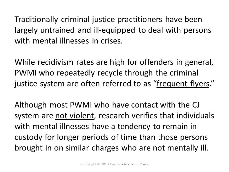 Traditionally criminal justice practitioners have been largely untrained and ill-equipped to deal with persons with mental illnesses in crises. While