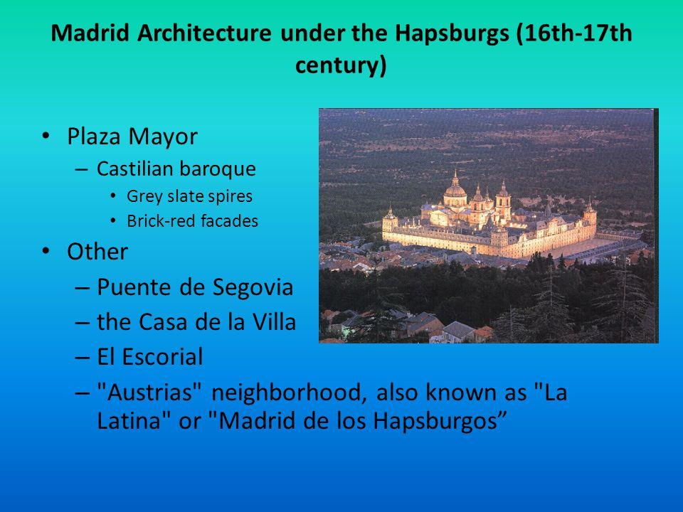 Madrid Architecture under the Hapsburgs (16th-17th century) Plaza Mayor – Castilian baroque Grey slate spires Brick-red facades Other – Puente de Sego