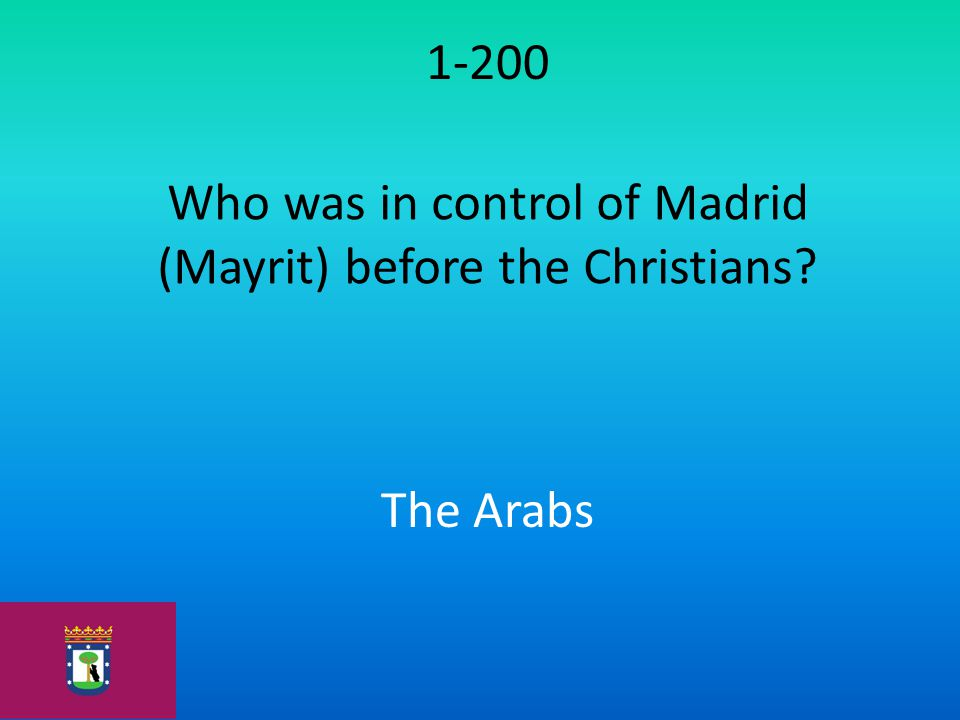 1-200 Who was in control of Madrid (Mayrit) before the Christians? The Arabs
