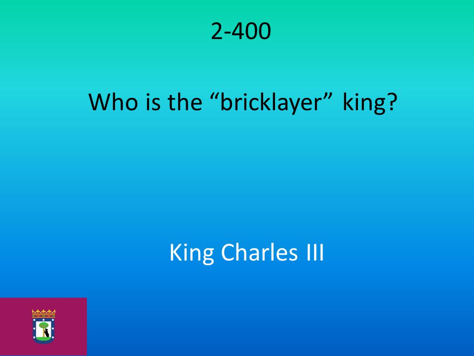 """2-400 Who is the """"bricklayer"""" king? King Charles III"""